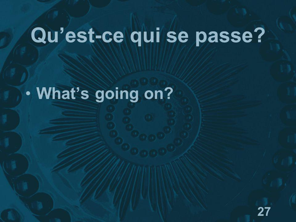 27 Quest-ce qui se passe? Whats going on?