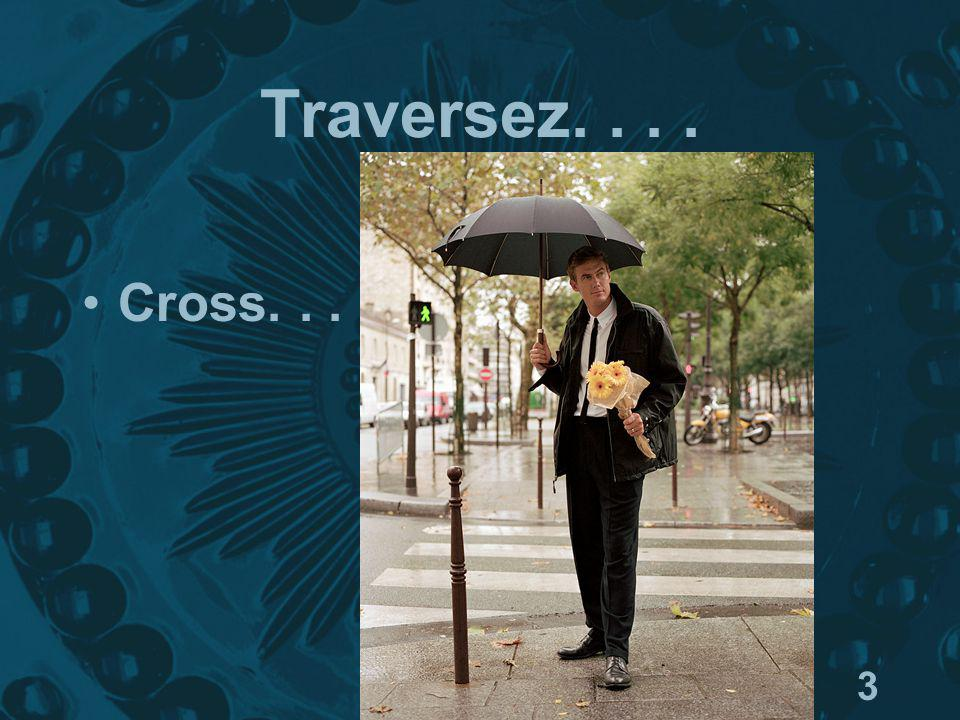 3 Traversez.... Cross....