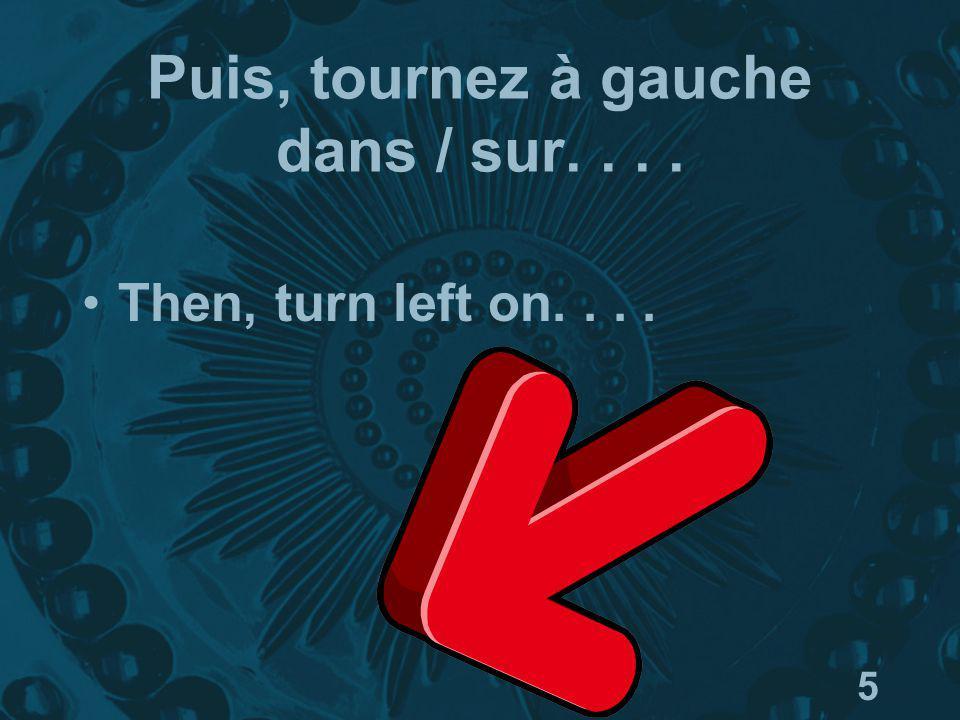 5 Puis, tournez à gauche dans / sur.... Then, turn left on....