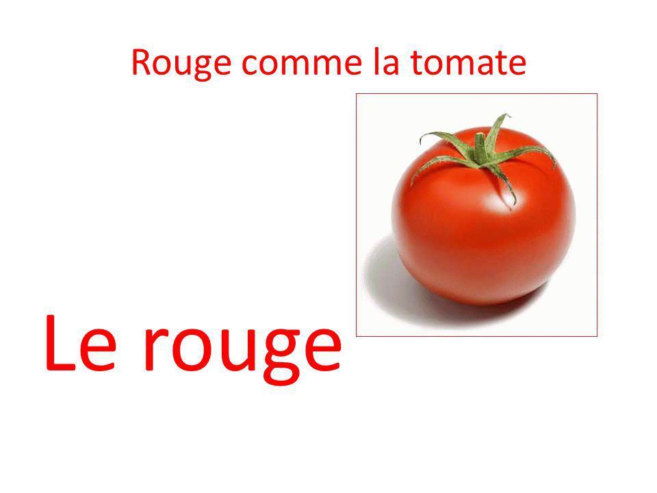 Rouge comme la tomate Le rouge
