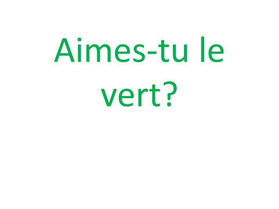 Aimes-tu le vert?