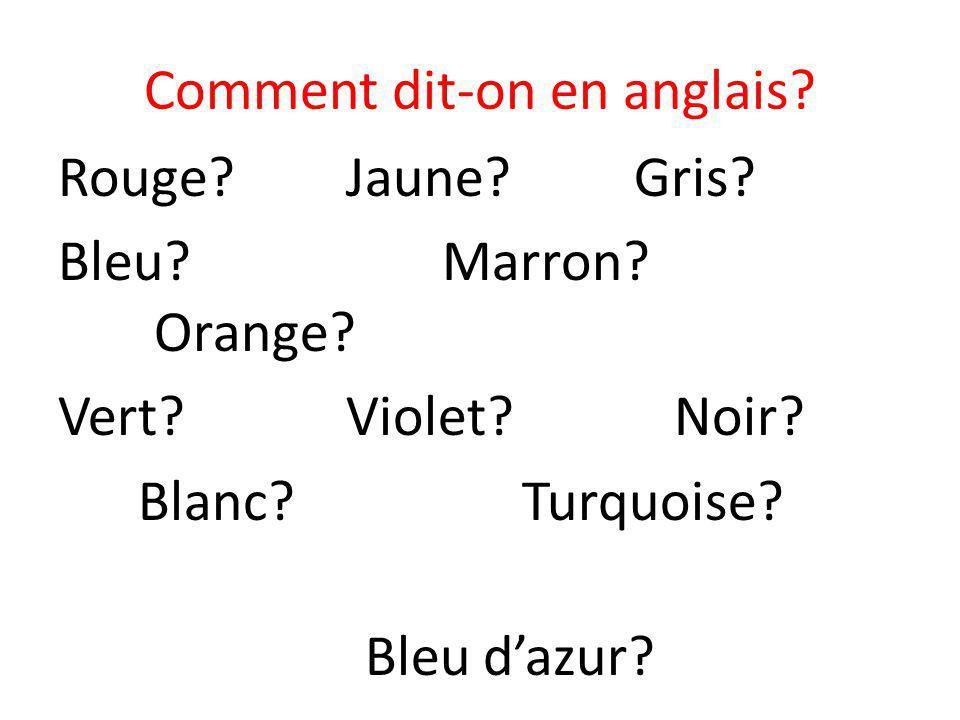 Comment dit-on en anglais.Rouge?Jaune?Gris. Bleu?Marron.