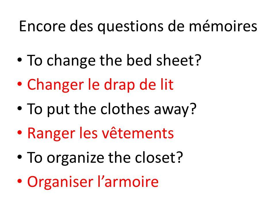 Révisons ensemble: To do the house cleaning? Faire le ménage To do the chores? Faire les corvées To make the bed? Faire le lit