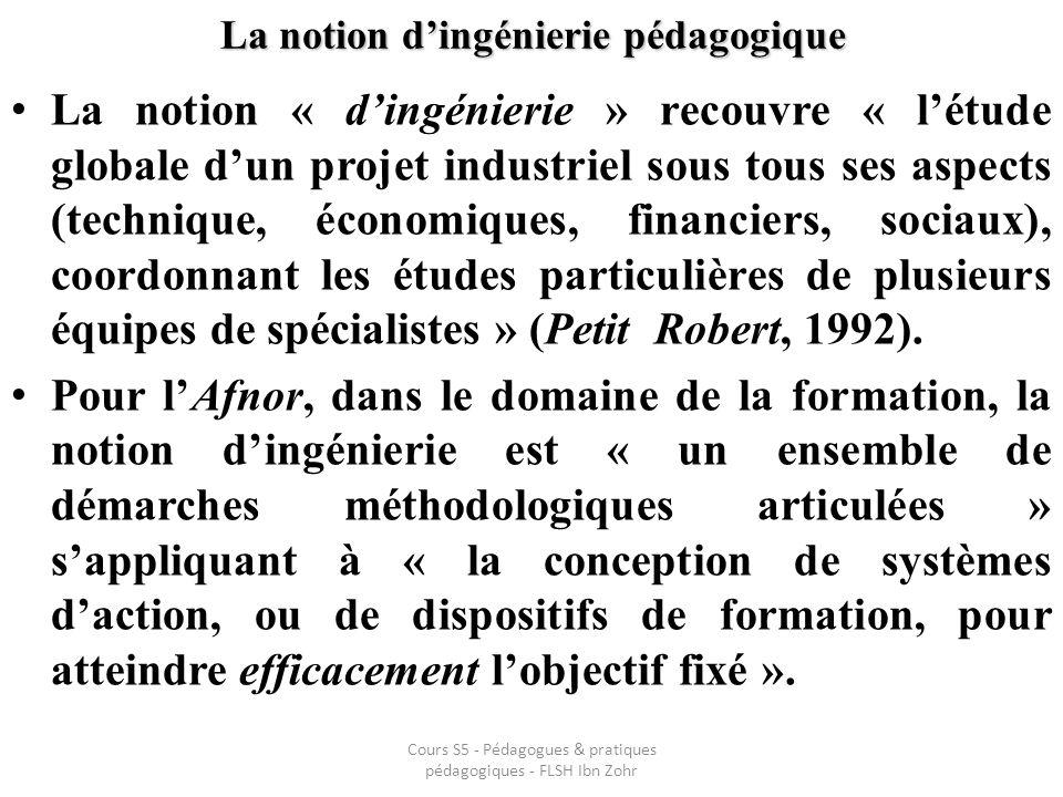 La notion dingénierie pédagogique La notion « dingénierie » recouvre « létude globale dun projet industriel sous tous ses aspects (technique, économiq