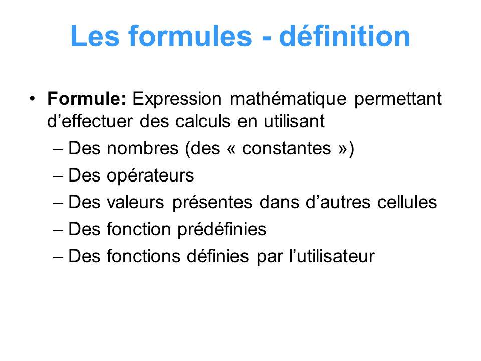 Les formules - définition Formule: Expression mathématique permettant deffectuer des calculs en utilisant –Des nombres (des « constantes ») –Des opéra