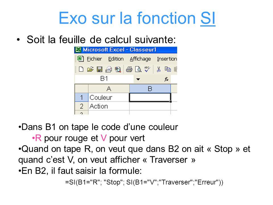 Exo sur la fonction SI Soit la feuille de calcul suivante: Dans B1 on tape le code dune couleur R pour rouge et V pour vert Quand on tape R, on veut q