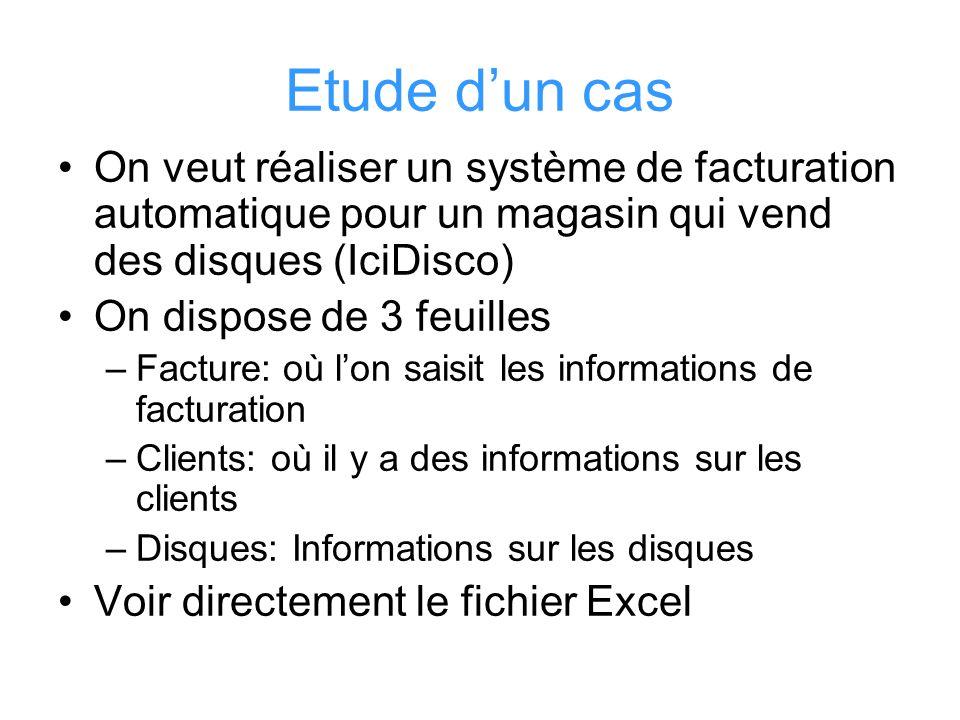 Etude dun cas On veut réaliser un système de facturation automatique pour un magasin qui vend des disques (IciDisco) On dispose de 3 feuilles –Facture