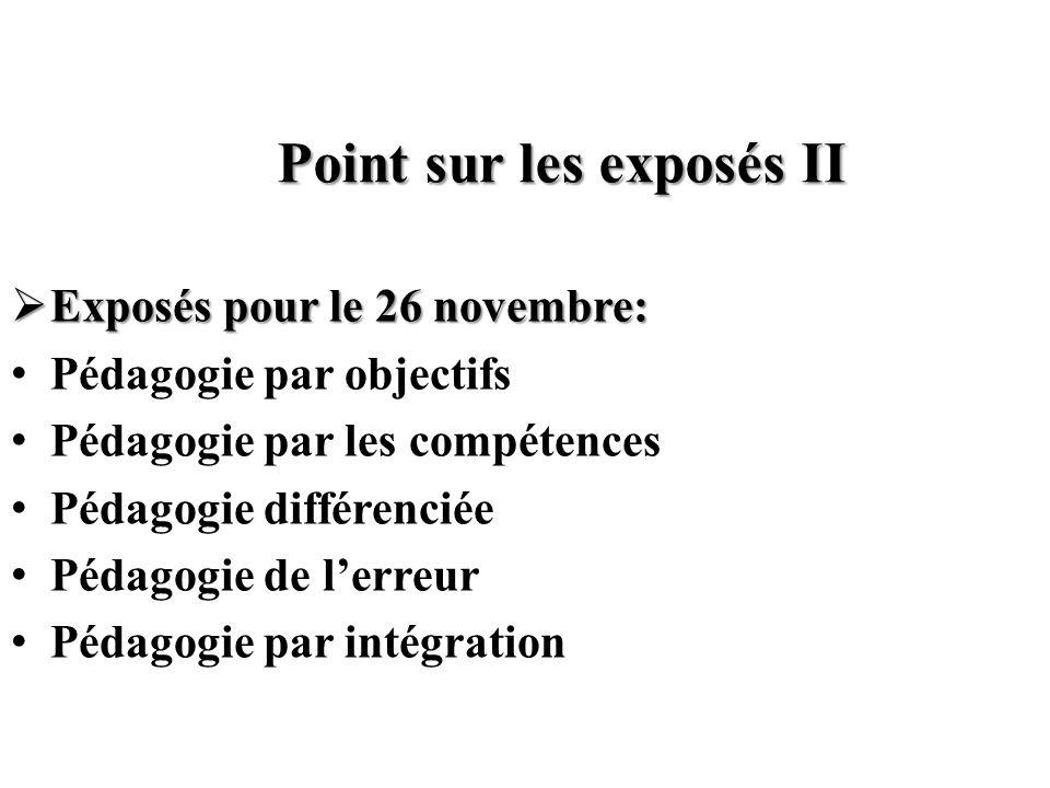 Point sur les exposés II Exposés pour le 26 novembre: Exposés pour le 26 novembre: Pédagogie par objectifs Pédagogie par les compétences Pédagogie dif