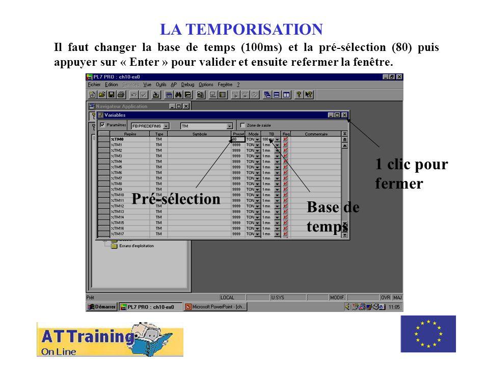 ROLE DES DIFFERENTS ELEMENTS LA TEMPORISATION Il faut changer la base de temps (100ms) et la pré-sélection (80) puis appuyer sur « Enter » pour valider et ensuite refermer la fenêtre.