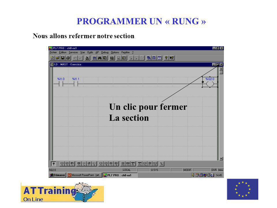 ROLE DES DIFFERENTS ELEMENTS PROGRAMMER UN « RUNG » Nous allons refermer notre section Un clic pour fermer La section