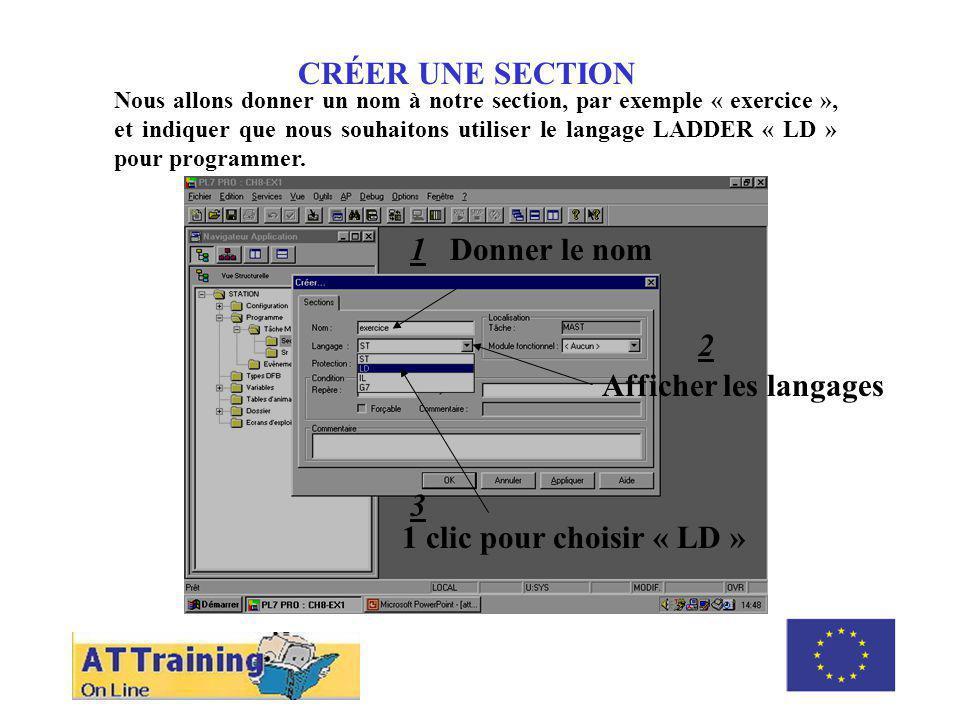 ROLE DES DIFFERENTS ELEMENTS CRÉER UNE SECTION Nous allons donner un nom à notre section, par exemple « exercice », et indiquer que nous souhaitons utiliser le langage LADDER « LD » pour programmer.