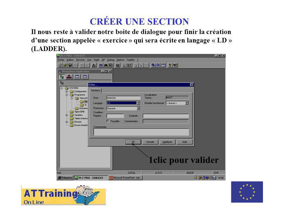 CRÉER UNE SECTION Il nous reste à valider notre boite de dialogue pour finir la création dune section appelée « exercice » qui sera écrite en langage « LD » (LADDER).