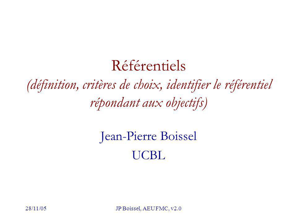28/11/05JP Boissel, AEU FMC, v2.0 Référentiels (définition, critères de choix, identifier le référentiel répondant aux objectifs) Jean-Pierre Boissel UCBL