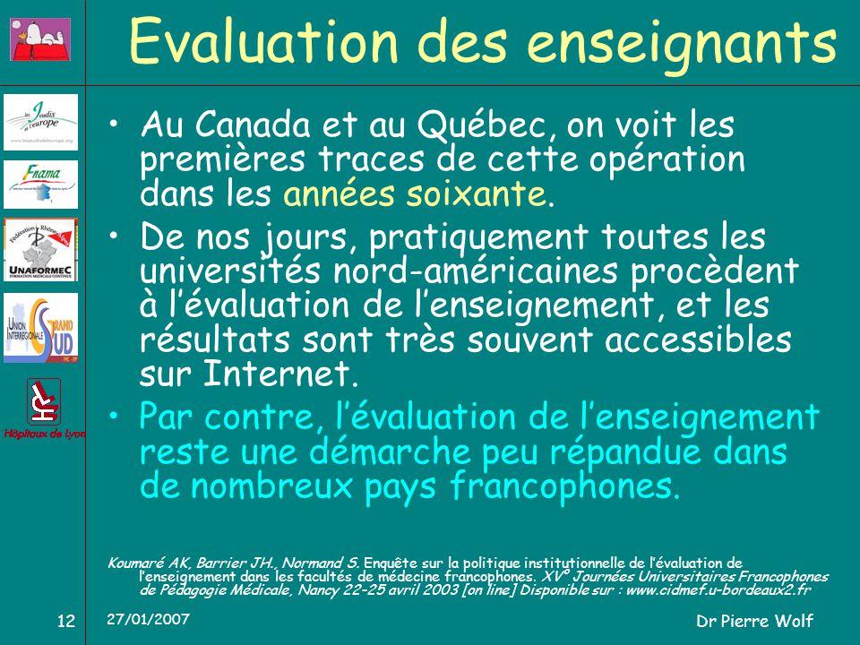 Dr Pierre Wolf12 27/01/2007 Evaluation des enseignants Au Canada et au Québec, on voit les premières traces de cette opération dans les années soixant