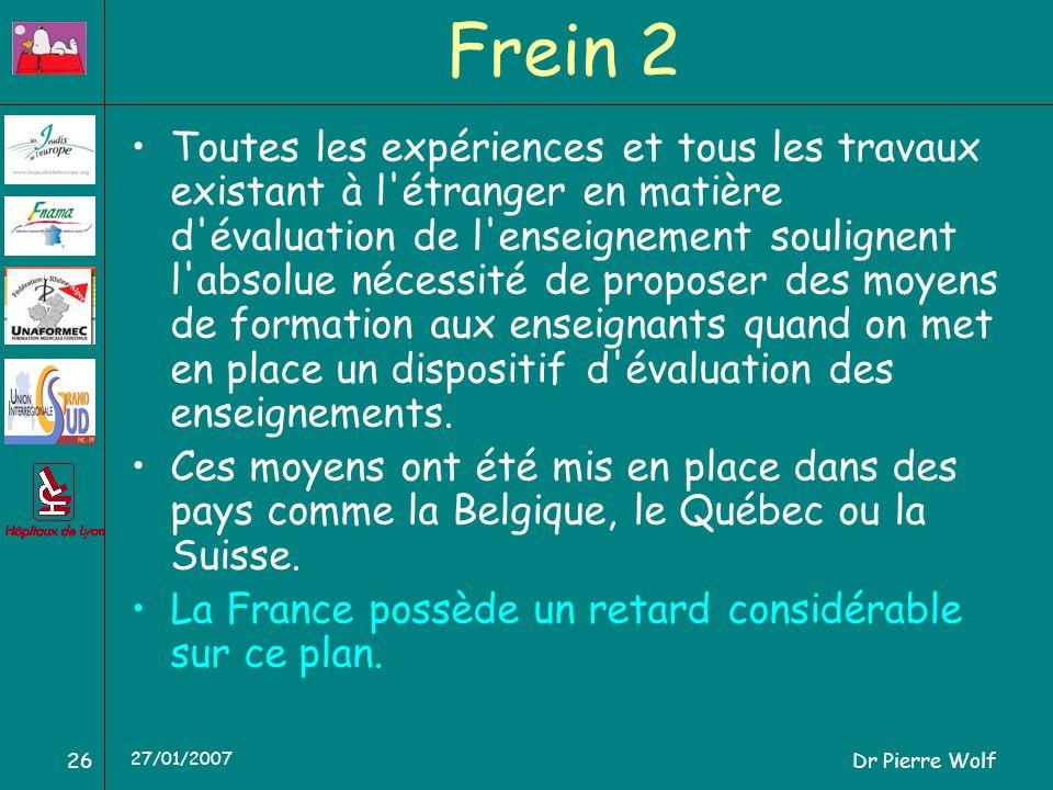 Dr Pierre Wolf26 27/01/2007 Frein 2 Toutes les expériences et tous les travaux existant à l'étranger en matière d'évaluation de l'enseignement soulign