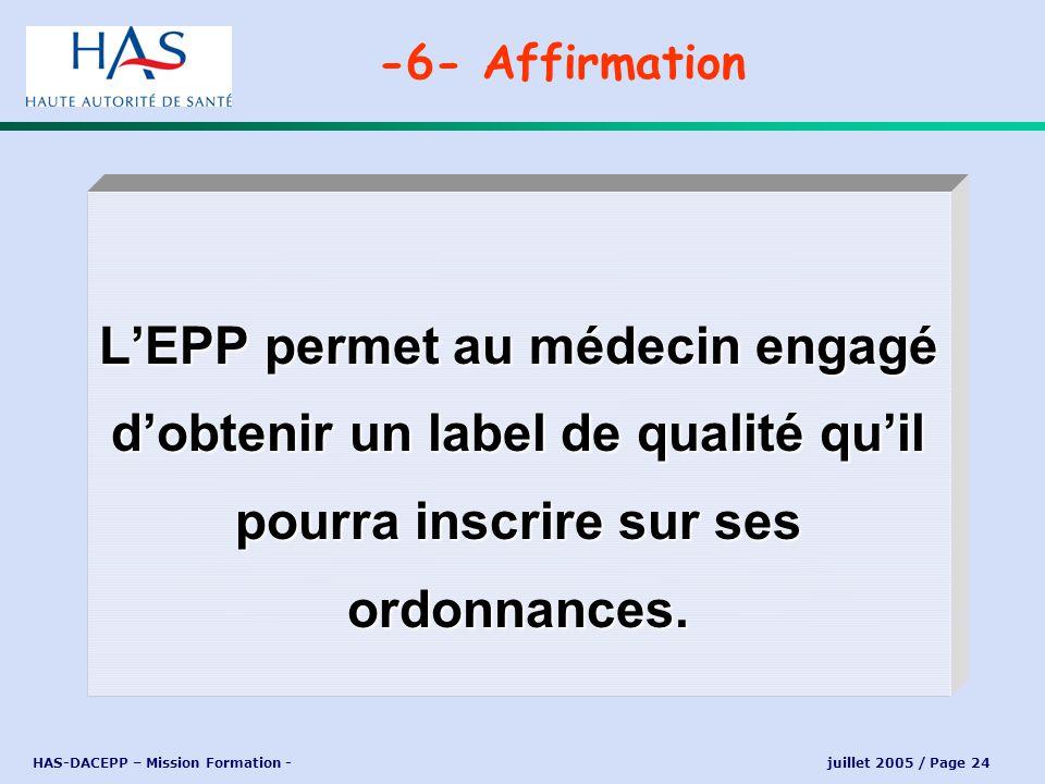 HAS-DACEPP – Mission Formation - juillet 2005 / Page 24 LEPP permet au médecin engagé dobtenir un label de qualité quil pourra inscrire sur ses ordonn
