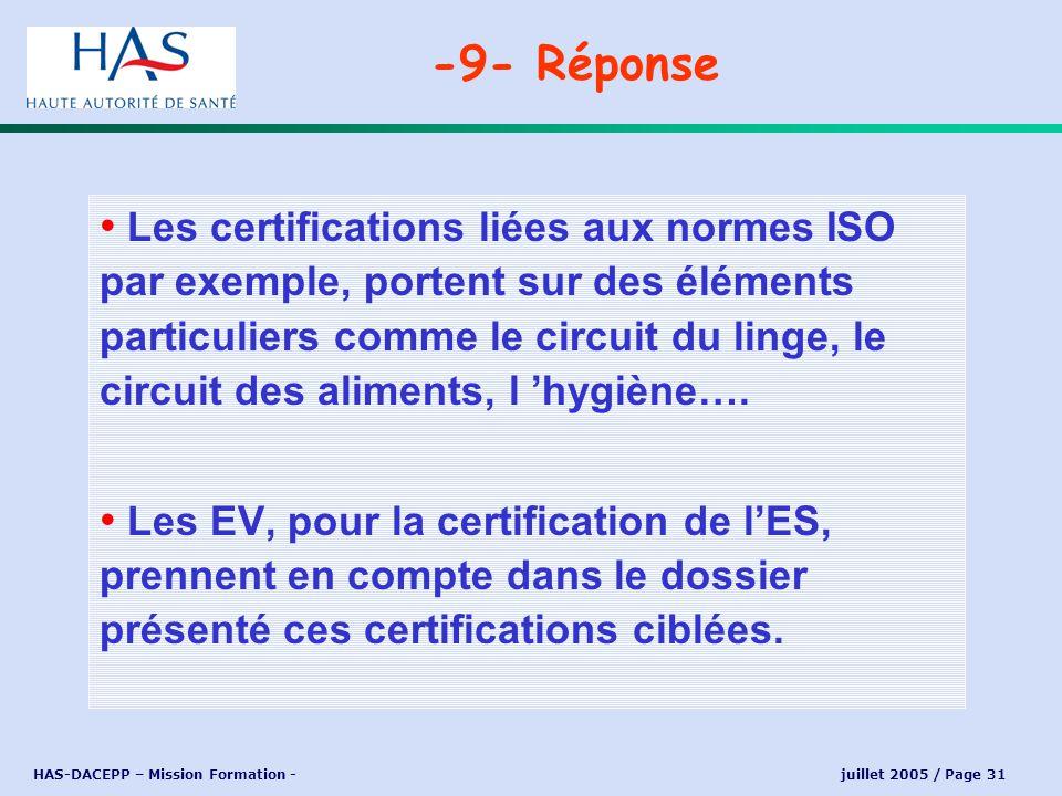 HAS-DACEPP – Mission Formation - juillet 2005 / Page 31 Les certifications liées aux normes ISO par exemple, portent sur des éléments particuliers com