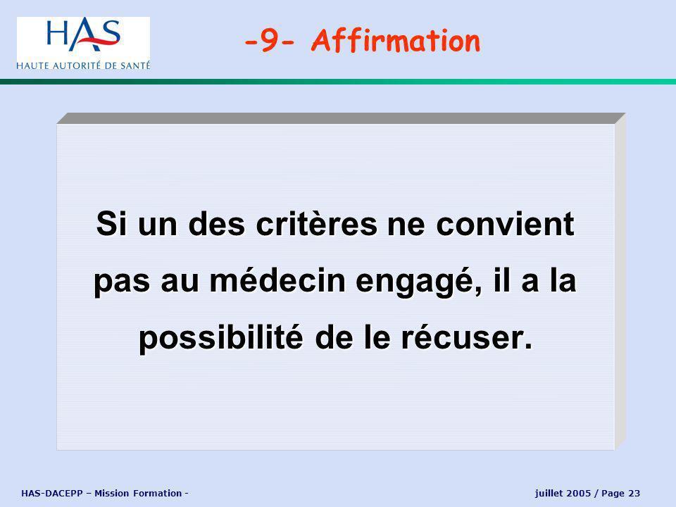 HAS-DACEPP – Mission Formation - juillet 2005 / Page 23 Si un des critères ne convient pas au médecin engagé, il a la possibilité de le récuser.