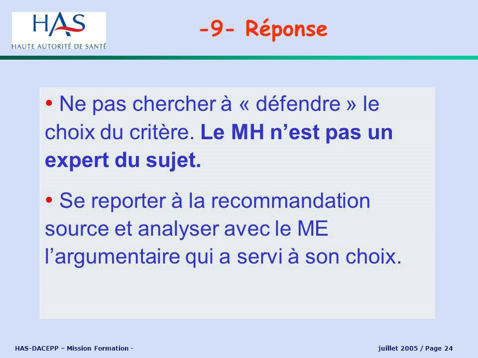 HAS-DACEPP – Mission Formation - juillet 2005 / Page 24 Ne pas chercher à « défendre » le choix du critère.