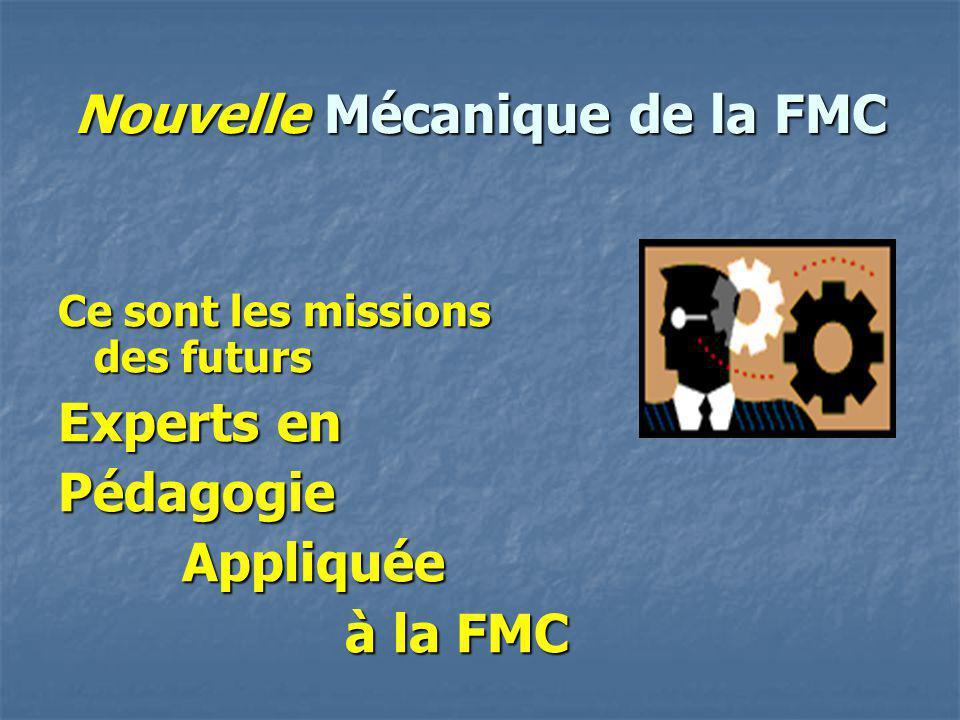 Nouvelle Mécanique de la FMC Ce sont les missions des futurs Experts en PédagogieAppliquée à la FMC