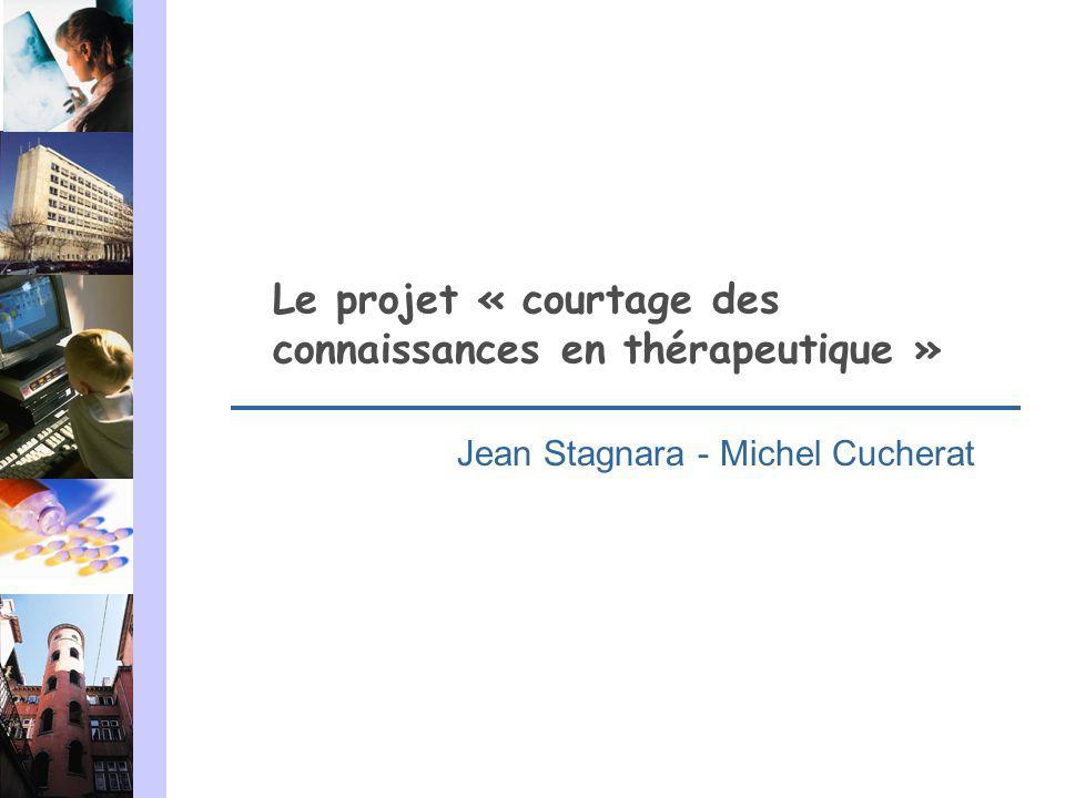 Le projet « courtage des connaissances en thérapeutique » Jean Stagnara - Michel Cucherat