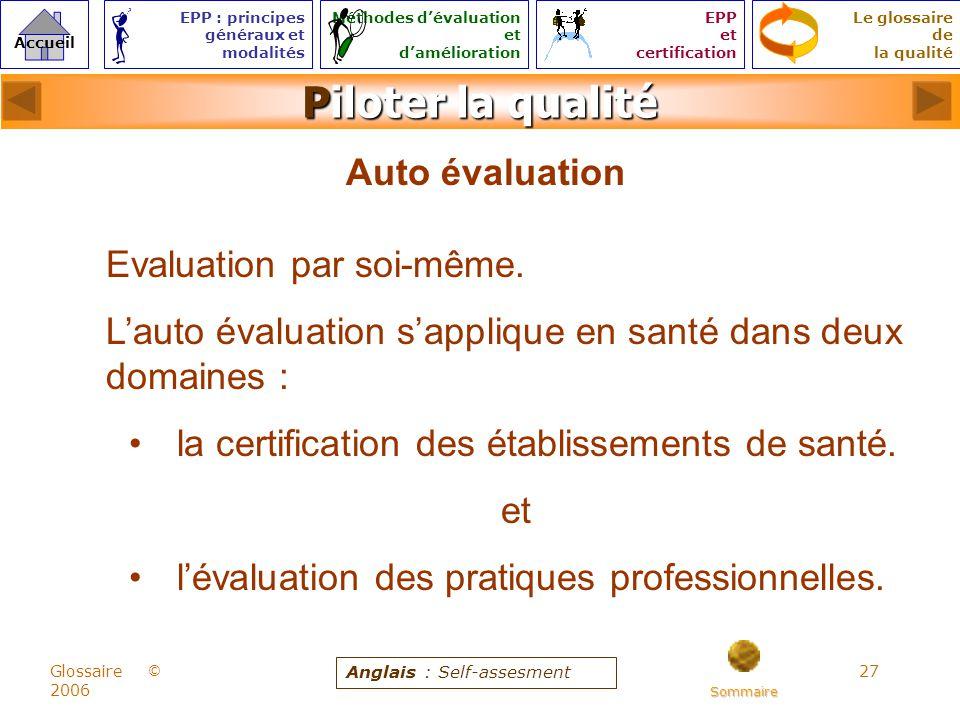 27 © Accueil Le glossaire de la qualité EPP : principes généraux et modalités Méthodes dévaluation et damélioration EPP et certification Glossaire 2006 Piloter la qualité Auto évaluation Evaluation par soi-même.