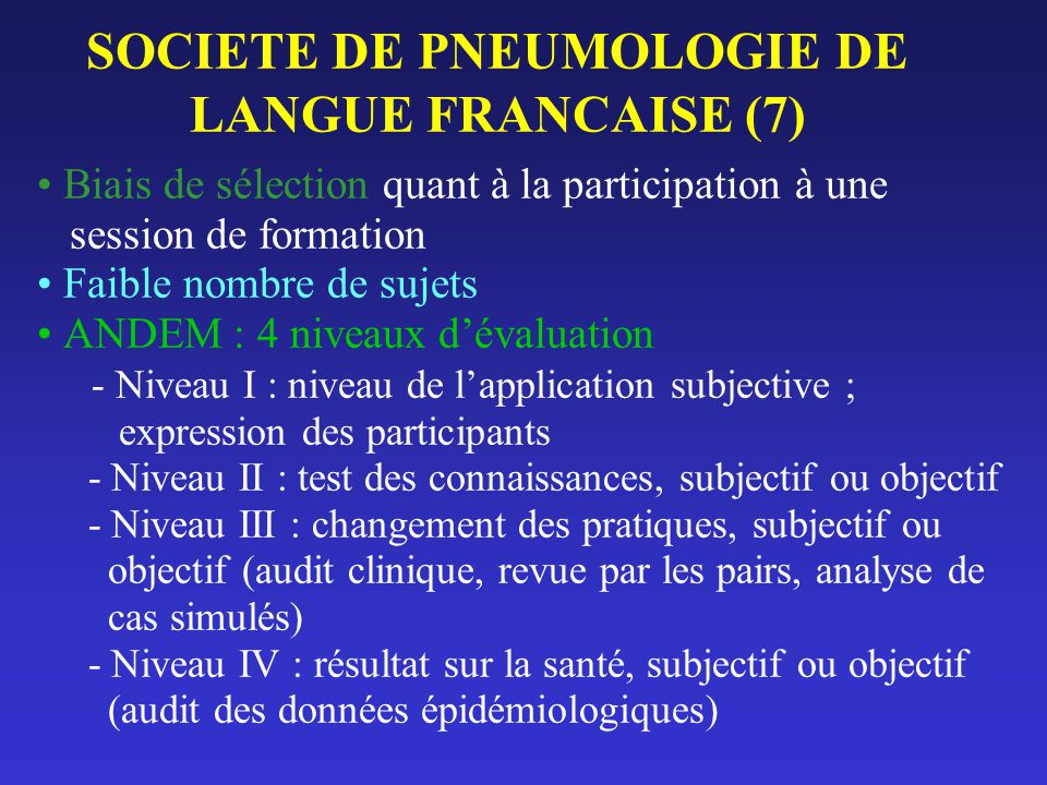 SOCIETE DE PNEUMOLOGIE DE LANGUE FRANCAISE (7) Biais de sélection quant à la participation à une session de formation Faible nombre de sujets ANDEM :