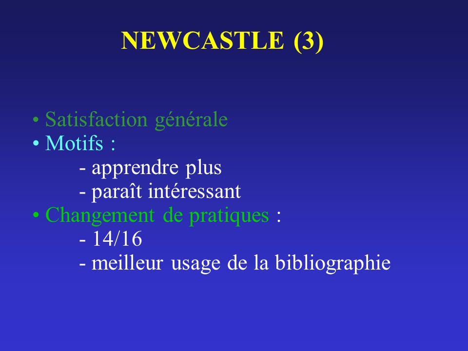 NEWCASTLE (3) Satisfaction générale Motifs : - apprendre plus - paraît intéressant Changement de pratiques : - 14/16 - meilleur usage de la bibliograp
