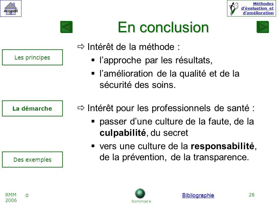 28 © Accueil Méthodes dévaluation et damélioration RMM 2006 Intérêt de la méthode : lapproche par les résultats, lamélioration de la qualité et de la sécurité des soins.