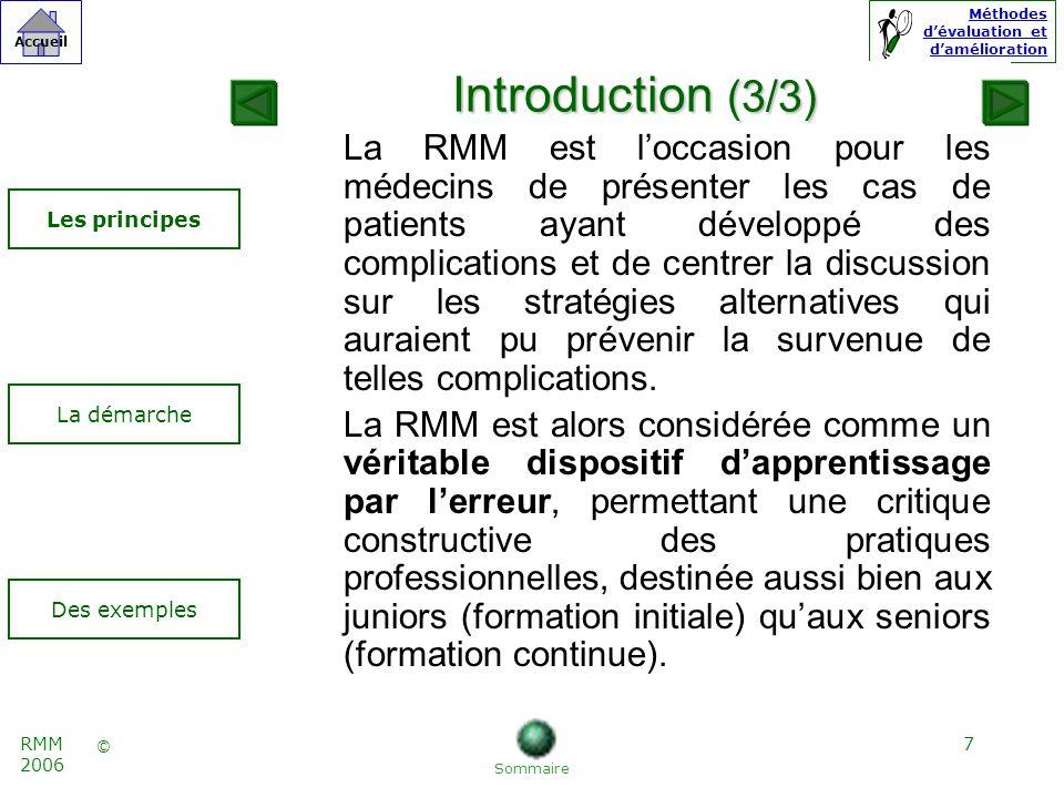 18 © Accueil Méthodes dévaluation et damélioration RMM 2006 Les acteurs (4/4) Les participants aux réunions : les médecins du service y compris les médecins en formation initiale.