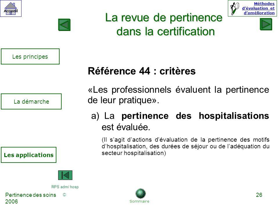 © Accueil Méthodes dévaluation et damélioration Pertinence des soins 2006 26 Référence 44 : critères «Les professionnels évaluent la pertinence de leur pratique».