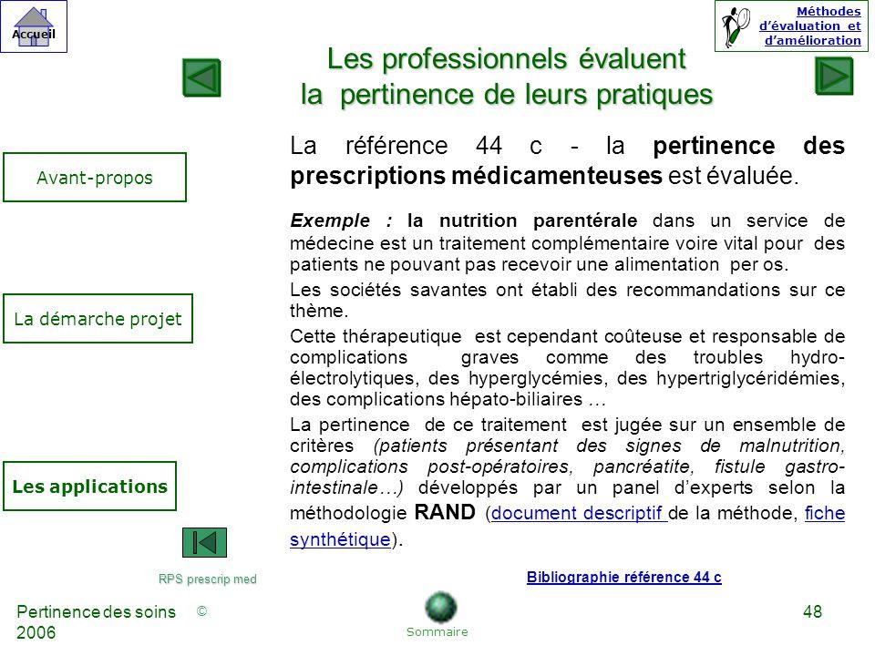 © Accueil Méthodes dévaluation et damélioration Pertinence des soins 2006 48 La référence 44 c - la pertinence des prescriptions médicamenteuses est évaluée.
