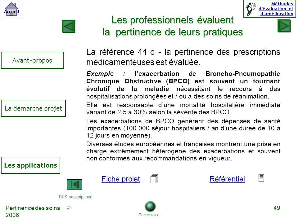 © Accueil Méthodes dévaluation et damélioration Pertinence des soins 2006 49 La référence 44 c - la pertinence des prescriptions médicamenteuses est évaluée.