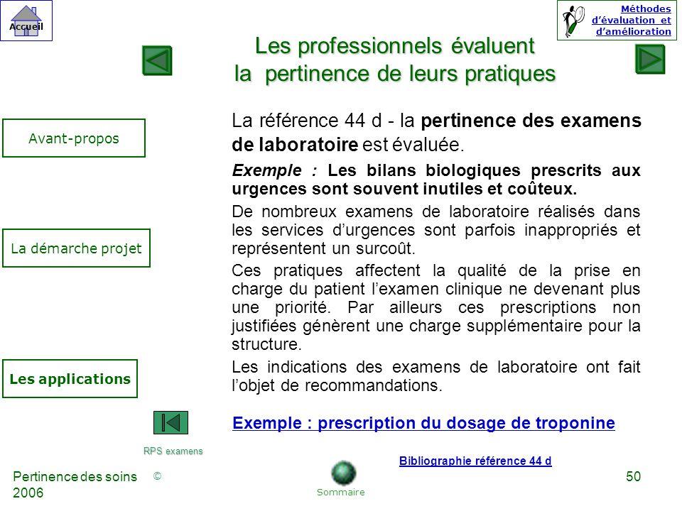 © Accueil Méthodes dévaluation et damélioration Pertinence des soins 2006 50 La référence 44 d - la pertinence des examens de laboratoire est évaluée.