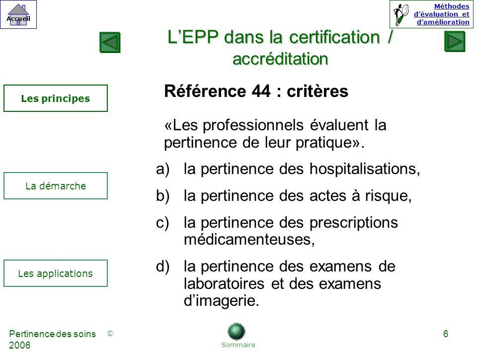 © Accueil Méthodes dévaluation et damélioration Pertinence des soins 2006 47 Référence 44 b : la pertinence des actes à risque est évaluée.