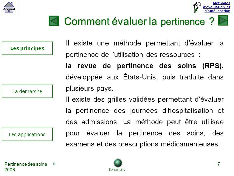 © Accueil Méthodes dévaluation et damélioration Pertinence des soins 2006 7 Comment évaluer la pertinence .