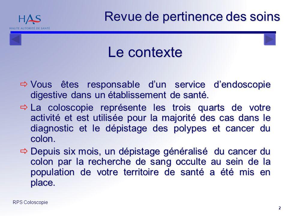 RPS Coloscopie 2 Revue de pertinence des soins Le contexte Vous êtes responsable dun service dendoscopie digestive dans un établissement de santé. Vou
