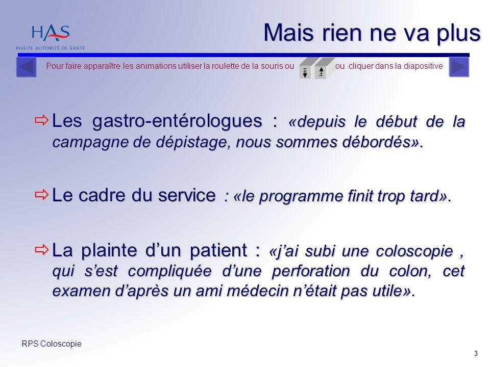 RPS Coloscopie 3 Mais rien ne va plus Les gastro-entérologues : «depuis le début de la campagne de dépistage, nous sommes débordés». Les gastro-entéro