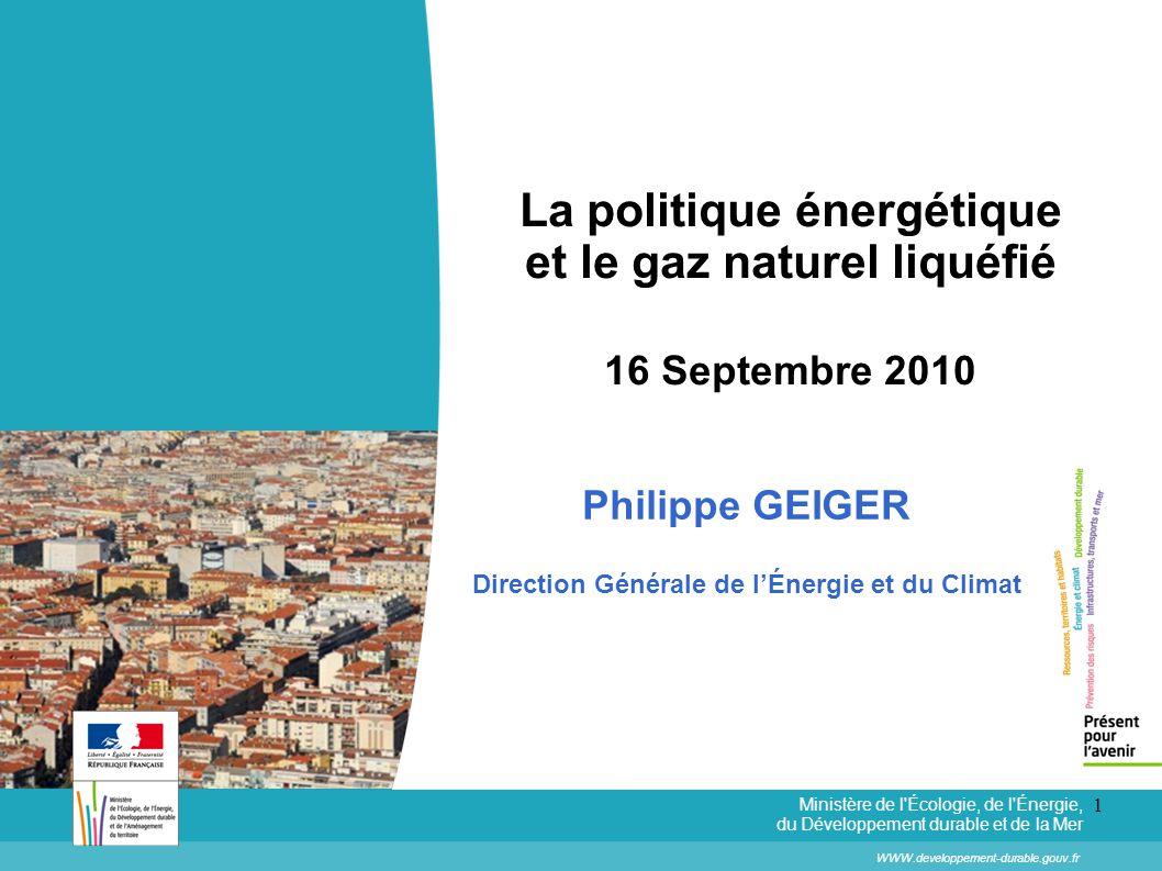 1 La politique énergétique et le gaz naturel liquéfié 16 Septembre 2010 WWW.developpement-durable.gouv.fr Ministère de l'Écologie, de l'Énergie, du Dé