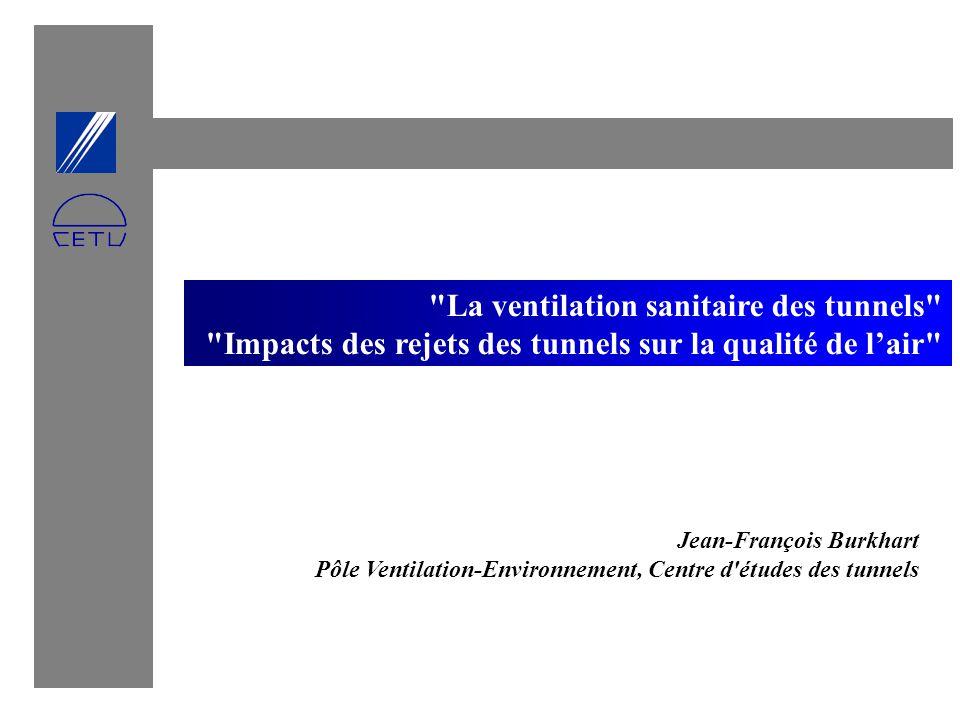 La ventilation sanitaire des tunnels1 La ventilation sanitaire des tunnels Impacts des rejets des tunnels sur la qualité de lair Jean-François Burkhart Pôle Ventilation-Environnement, Centre d études des tunnels