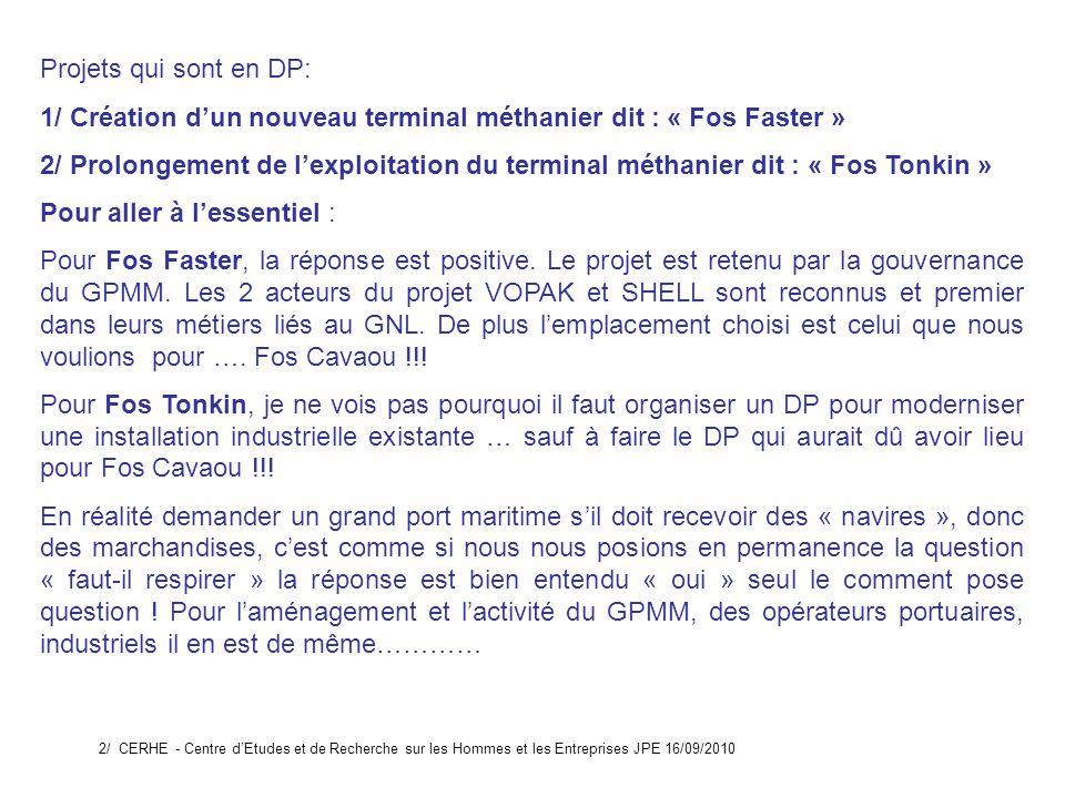 Projets qui sont en DP: 1/ Création dun nouveau terminal méthanier dit : « Fos Faster » 2/ Prolongement de lexploitation du terminal méthanier dit : « Fos Tonkin » Pour aller à lessentiel : Pour Fos Faster, la réponse est positive.