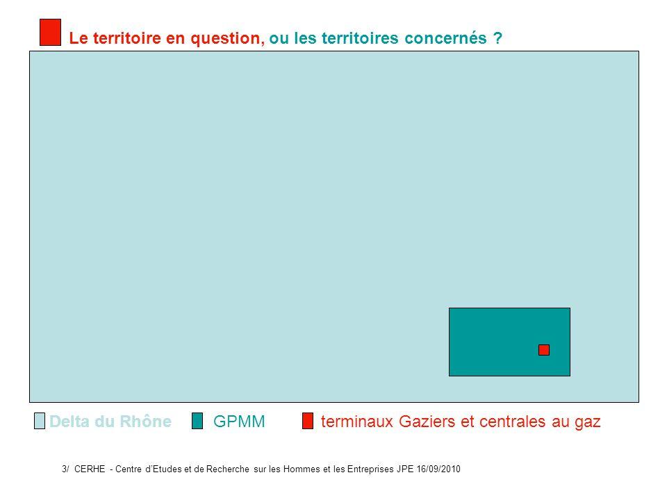 Delta du Rhône GPMM terminaux Gaziers et centrales au gaz 3/ CERHE - Centre dEtudes et de Recherche sur les Hommes et les Entreprises JPE 16/09/2010 Le territoire en question, ou les territoires concernés ?