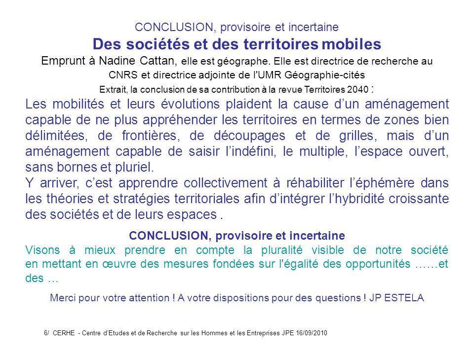 CONCLUSION, provisoire et incertaine Des sociétés et des territoires mobiles Emprunt à Nadine Cattan, elle est géographe.