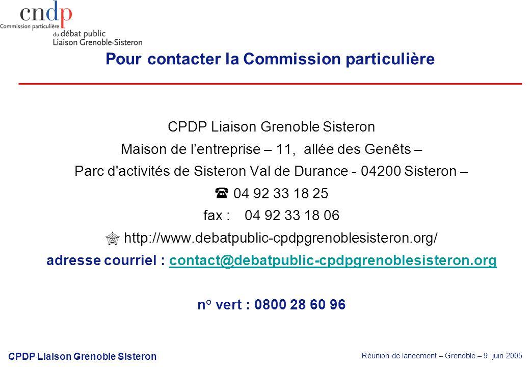 Réunion de lancement – Grenoble – 9 juin 2005 CPDP Liaison Grenoble Sisteron Pour contacter la Commission particulière CPDP Liaison Grenoble Sisteron Maison de lentreprise – 11, allée des Genêts – Parc d activités de Sisteron Val de Durance - 04200 Sisteron – 04 92 33 18 25 fax : 04 92 33 18 06 http://www.debatpublic-cpdpgrenoblesisteron.org/ adresse courriel : contact@debatpublic-cpdpgrenoblesisteron.orgcontact@debatpublic-cpdpgrenoblesisteron.org n° vert : 0800 28 60 96