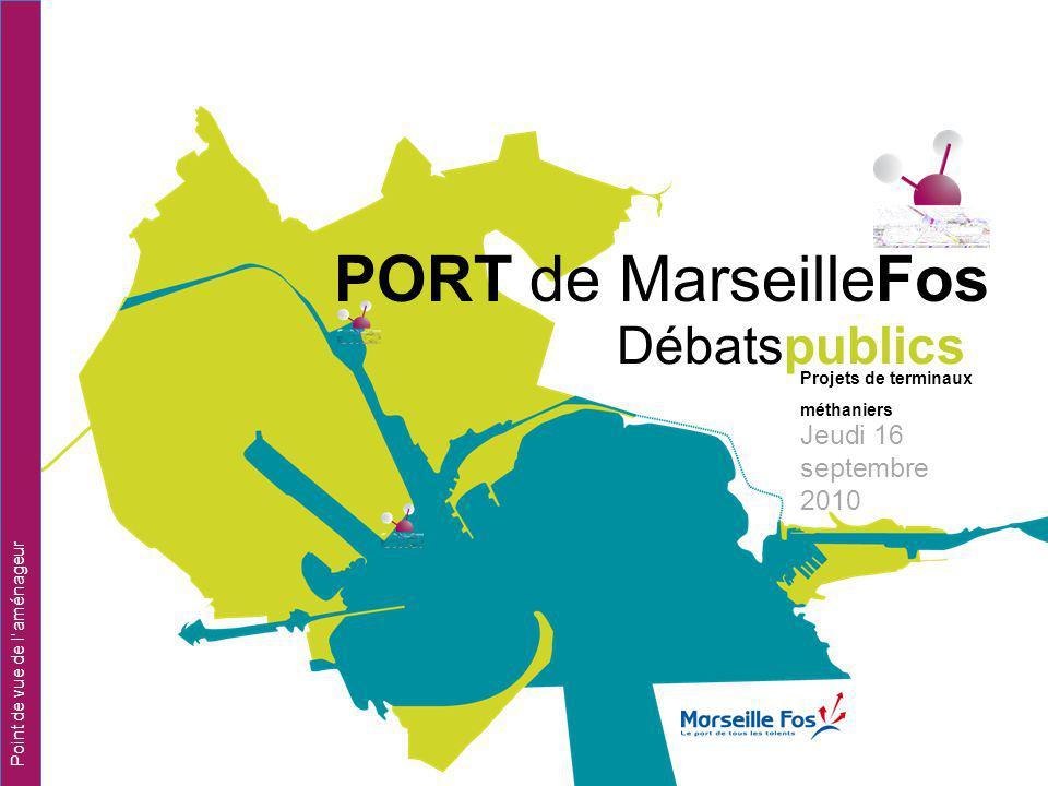 PORT de MarseilleFos Débatspublics Projets de terminaux méthaniers Point de vue de l aménageur Jeudi 16 septembre 2010