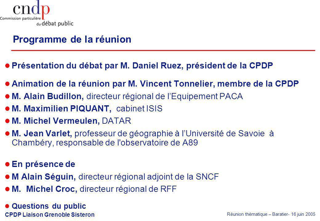 Réunion thématique – Baratier- 16 juin 2005 CPDP Liaison Grenoble Sisteron Présentation du débat par M. Daniel Ruez, président de la CPDP Animation de