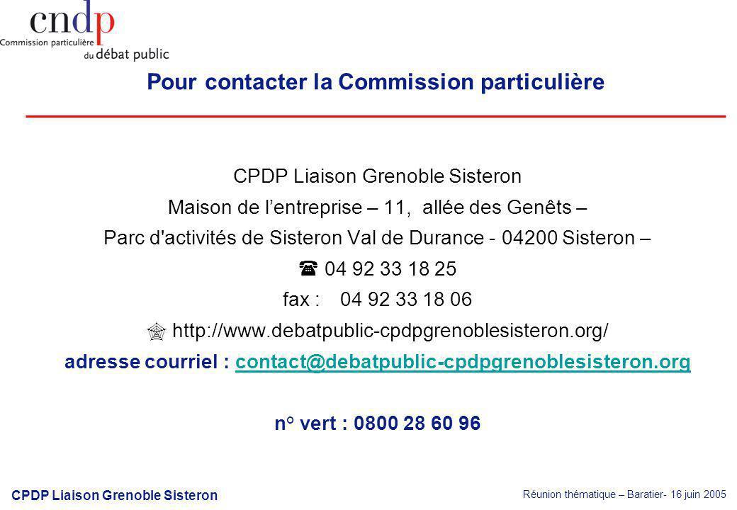 Réunion thématique – Baratier- 16 juin 2005 CPDP Liaison Grenoble Sisteron Pour contacter la Commission particulière CPDP Liaison Grenoble Sisteron Maison de lentreprise – 11, allée des Genêts – Parc d activités de Sisteron Val de Durance - 04200 Sisteron – 04 92 33 18 25 fax : 04 92 33 18 06 http://www.debatpublic-cpdpgrenoblesisteron.org/ adresse courriel : contact@debatpublic-cpdpgrenoblesisteron.orgcontact@debatpublic-cpdpgrenoblesisteron.org n° vert : 0800 28 60 96