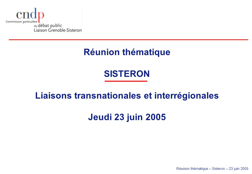 Réunion thématique – Sisteron – 23 juin 2005 Réunion thématique SISTERON Liaisons transnationales et interrégionales Jeudi 23 juin 2005