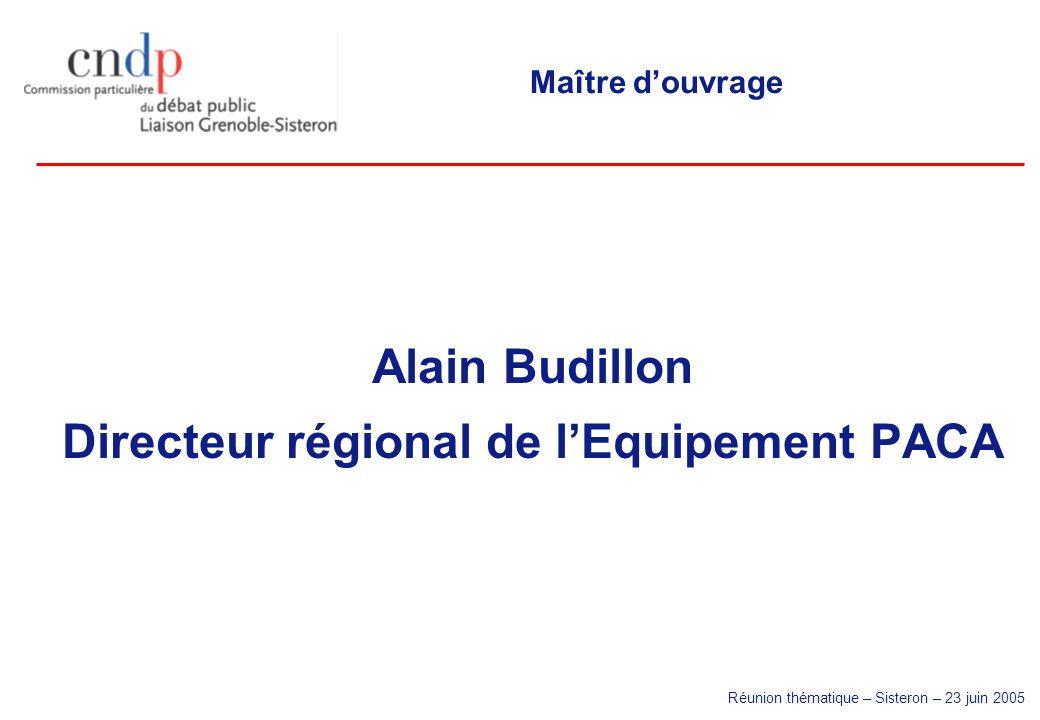 Réunion thématique – Sisteron – 23 juin 2005 Maître douvrage Alain Budillon Directeur régional de lEquipement PACA