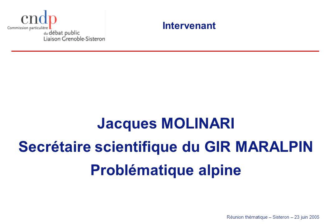 Réunion thématique – Sisteron – 23 juin 2005 Intervenant Jacques MOLINARI Secrétaire scientifique du GIR MARALPIN Problématique alpine